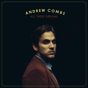 Andrew Combs AllTheseDreams-FrontCover-final